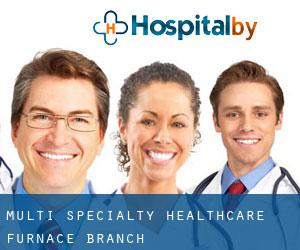 Multi Specialty Healthcare Furnace Branch